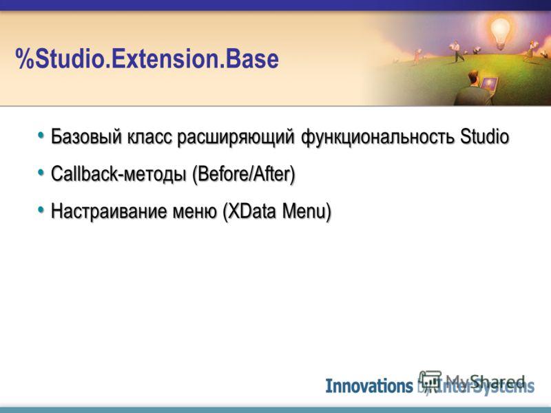%Studio.Extension.Base Базовый класс расширяющий функциональность Studio Базовый класс расширяющий функциональность Studio Callback-методы (Before/After) Callback-методы (Before/After) Настраивание меню (XData Menu) Настраивание меню (XData Menu)