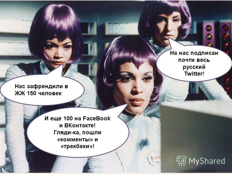 SUBSCRIBE.RU / VOXRU.NET / GOSALE.RU / SMS-SPONSOR.RU И еще 100 на FaceBook и ВКонтакте! Гляди-ка, пошли «комменты» и «трекбеки»! На нас подписан почти весь русский Twitter! Нас зафрендили в ЖЖ 150 человек