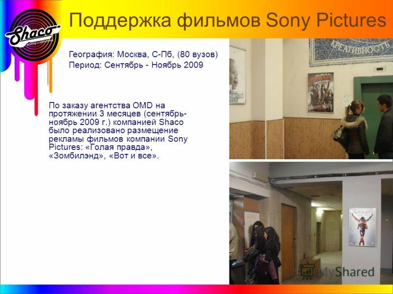 Поддержка фильмов Sony Pictures По заказу агентства OMD на протяжении 3 месяцев (сентябрь- ноябрь 2009 г.) компанией Shaco было реализовано размещение рекламы фильмов компании Sony Pictures: «Голая правда», «Зомбилэнд», «Вот и все». География: Москва