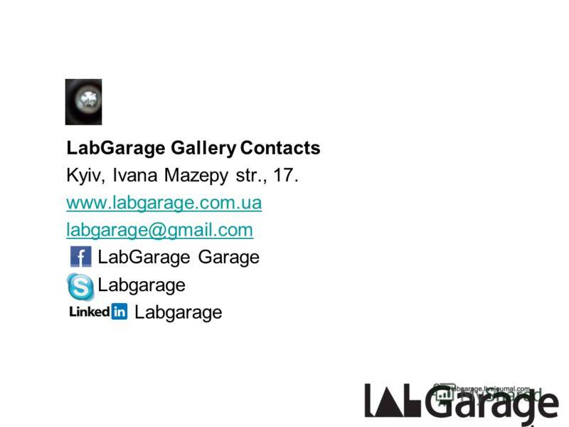 LabGarage Gallery Contacts Kyiv, Ivana Mazepy str., 17. www.labgarage.com.ua labgarage@gmail.com LabGarage Garage Labgarage
