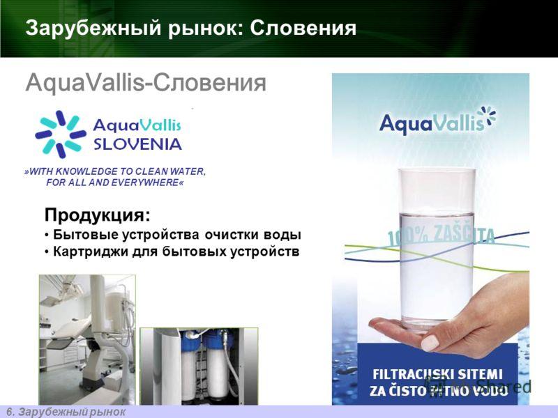 Зарубежный рынок: Словения Продукция: Бытовые устройства очистки воды Картриджи для бытовых устройств »WITH KNOWLEDGE TO CLEAN WATER, FOR ALL AND EVERYWHERE« 6. Зарубежный рынок AquaVallis-Словения