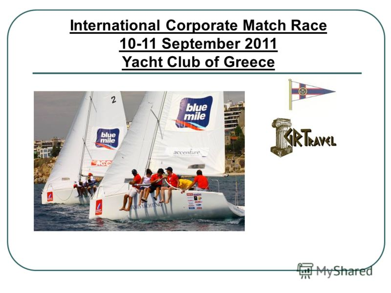 International Corporate Match Race 10-11 September 2011 Yacht Club of Greece
