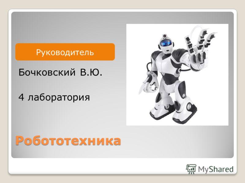 Руководитель Робототехника Бочковский В.Ю. 4 лаборатория