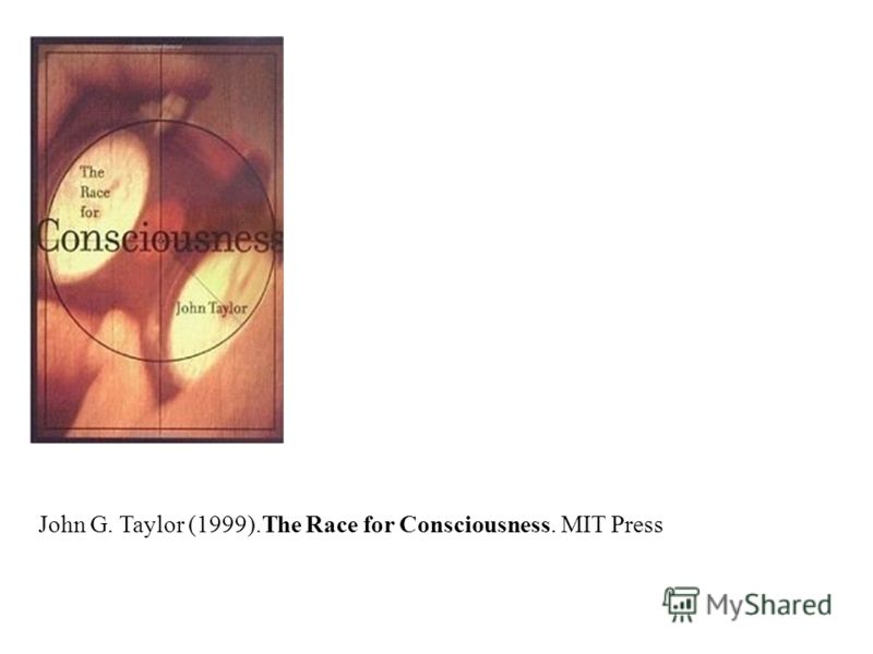 John G. Taylor (1999).The Race for Consciousness. MIT Press