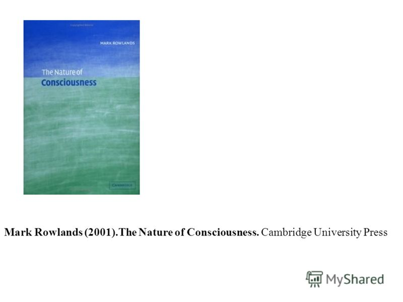 Mark Rowlands (2001).The Nature of Consciousness. Cambridge University Press
