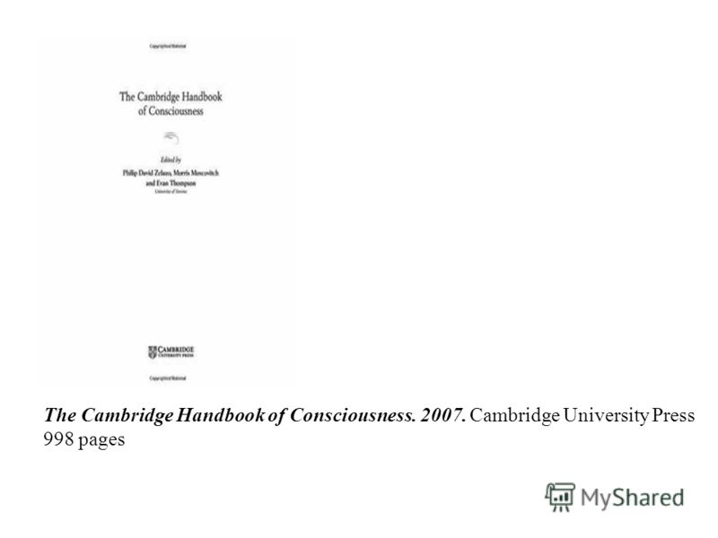 The Cambridge Handbook of Consciousness. 2007. Cambridge University Press 998 pages