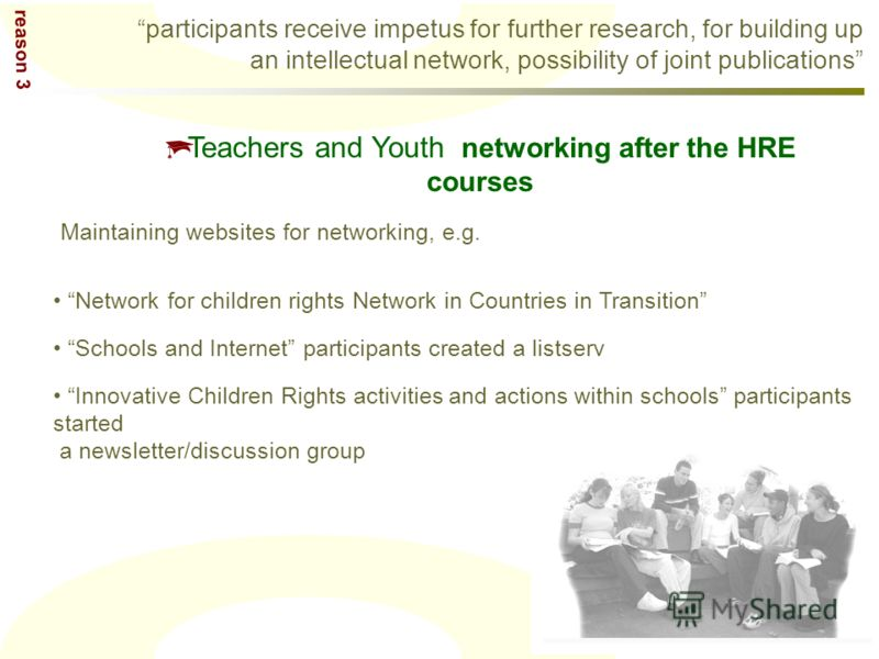Teachers and Youth networking after the HRE courses Maintaining websites for networking, e.g. Network for children rights Network in Countries in Transition Schools and Internet participants created a listserv Innovative Children Rights activities an