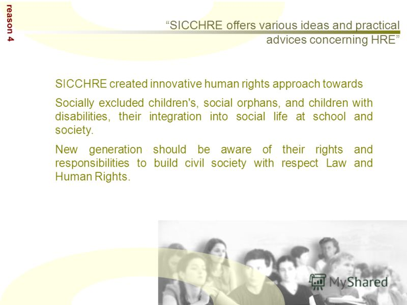 SICCHRE created innovative human rights approach towards Socially excluded children's, social orphans, and children with disabilities, their integration into social life at school and society. New generation should be aware of their rights and respon