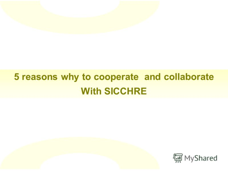 5 reasons why to cooperate and collaborate With SICCHRE