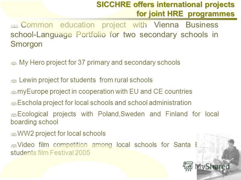 Common education project with Vienna Business school-Language Portfolio for two secondary schools in Smorgon My Hero project for 37 primary and secondary schools Lewin project for students from rural schools myEurope project in cooperation with EU an