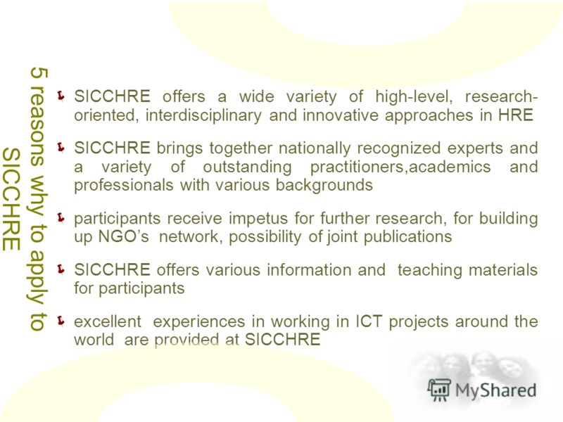 5 reasons why to apply to SICCHRE SICCHRE offers a wide variety of high-level, research- oriented, interdisciplinary and innovative approaches in HRE SICCHRE brings together nationally recognized experts and a variety of outstanding practitioners,aca