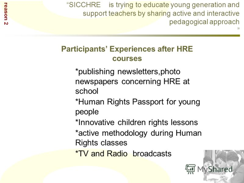 SICCHRE is trying to educate young generation and support teachers by sharing active and interactive pedagogical approach Participants Experiences after HRE courses reason 2 *publishing newsletters,photo newspapers concerning HRE at school *Human Rig