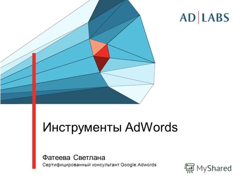 Инструменты AdWords Фатеева Светлана Сертифицированный консультант Google.Adwords