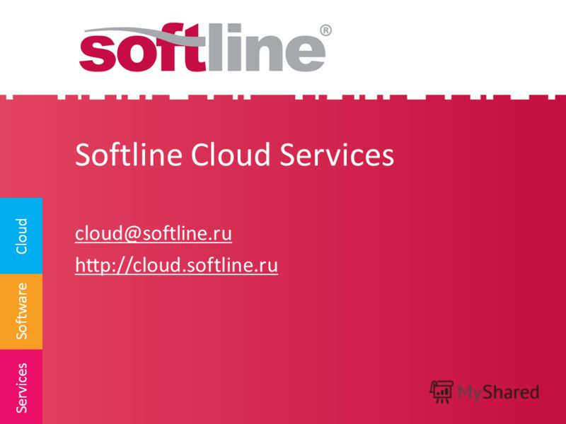 Software Cloud Services Softline Cloud Services cloud@softline.ru http://cloud.softline.ru