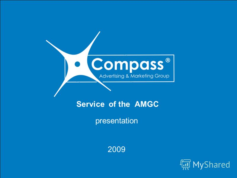 We offer all customers a partnership, reliable and efficient, like a compass in the way www.amgcompass.com.ua T: +38 (050) 980 17 97 Service of the AMGC presentation 2009