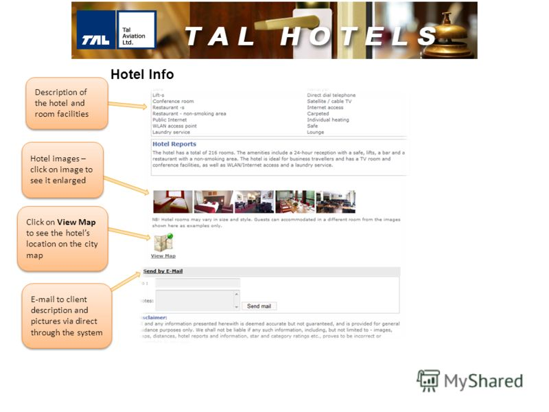 Description of the hotel and room facilities Hotel images – click on image to see it enlarged Click on View Map to see the hotels location on the city map E-mail to client description and pictures via direct through the system Hotel Info