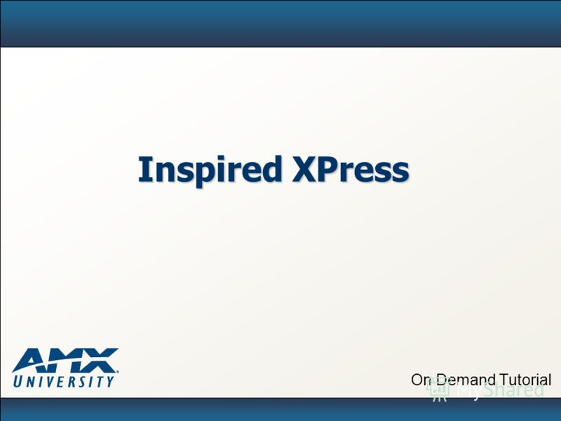 On Demand Tutorial Inspired XPress
