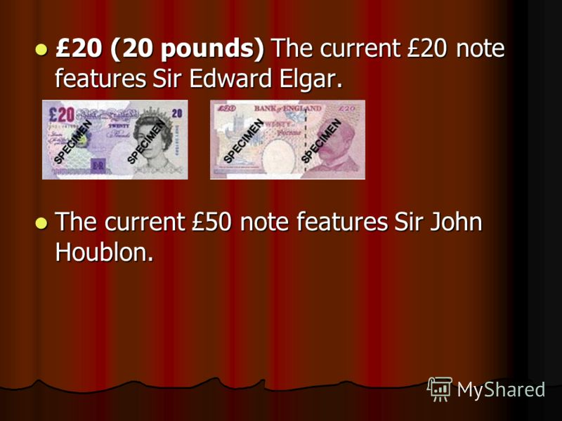 £20 (20 pounds) The current £20 note features Sir Edward Elgar. £20 (20 pounds) The current £20 note features Sir Edward Elgar. The current £50 note features Sir John Houblon. The current £50 note features Sir John Houblon.