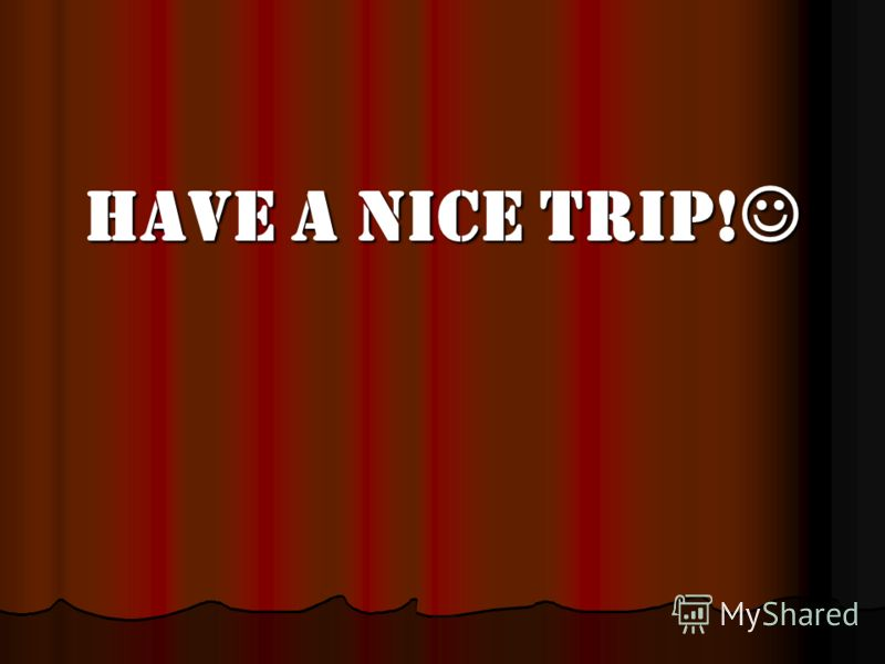 Have a nice trip! Have a nice trip!