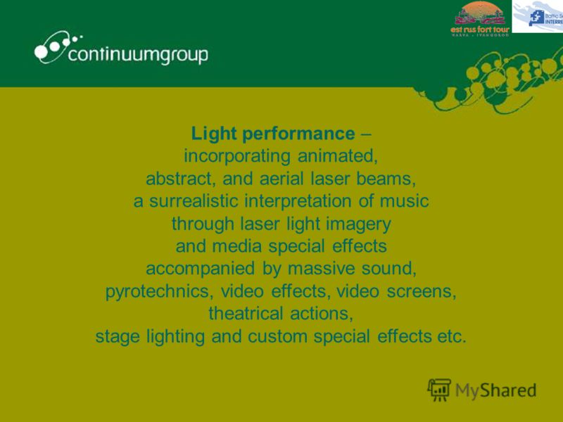 Light performance – incorporating animated, abstract, and aerial laser beams, a surrealistic interpretation of music through laser light imagery and media special effects accompanied by massive sound, pyrotechnics, video effects, video screens, theat