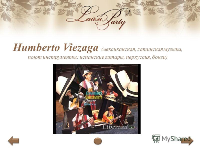 Humberto Viezaga (м ексиканская, латинская музыка, поют инструменты: испанские гитары, перкуссия, бонги)