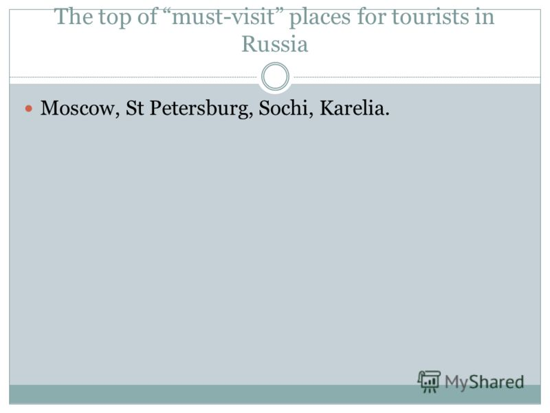 The top of must-visit places for tourists in Russia Moscow, St Petersburg, Sochi, Karelia.