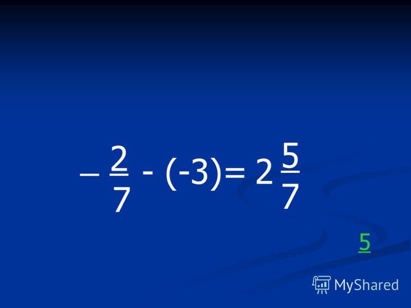 _ 2 7 - (-3)=2 5757 5