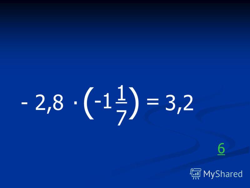 - 2,8. ( 1717 ) = 3,2 6
