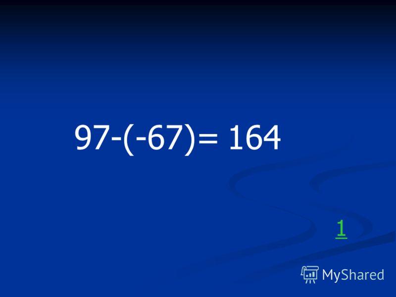 97-(-67)=164 1