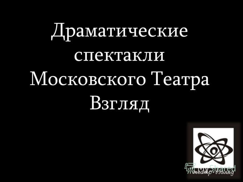 Драматические спектакли Московского Театра Взгляд