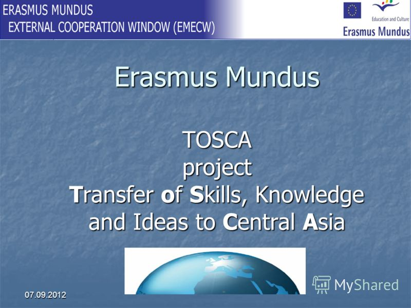 07.09.2012 Erasmus Mundus TOSCA project Transfer of Skills, Knowledge and Ideas to Central Asia