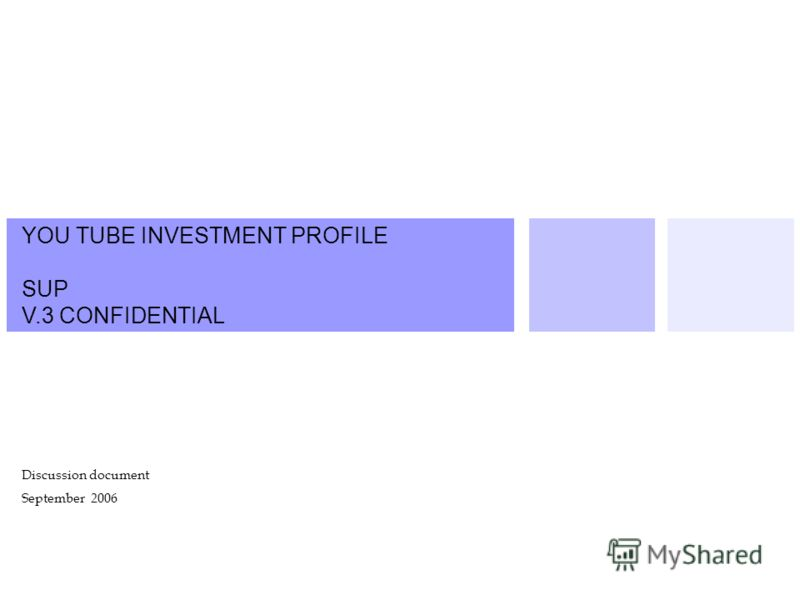 YOU TUBE INVESTMENT PROFILE SUP V.3 CONFIDENTIAL Discussion document September 2006