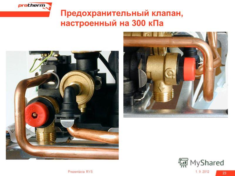 1. 9. 2012Prezentácia RYS 23 Предохранительный клапан, настроенный на 300 кПа