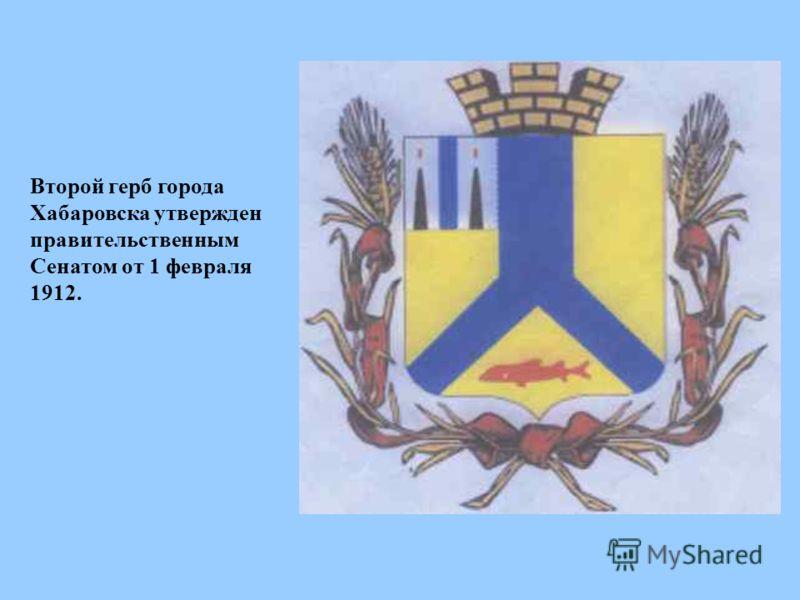 Второй герб города Хабаровска утвержден правительственным Сенатом от 1 февраля 1912.