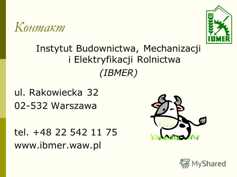Контакт Instytut Budownictwa, Mechanizacji i Elektryfikacji Rolnictwa (IBMER) ul. Rakowiecka 32 02-532 Warszawa tel. +48 22 542 11 75 www.ibmer.waw.pl