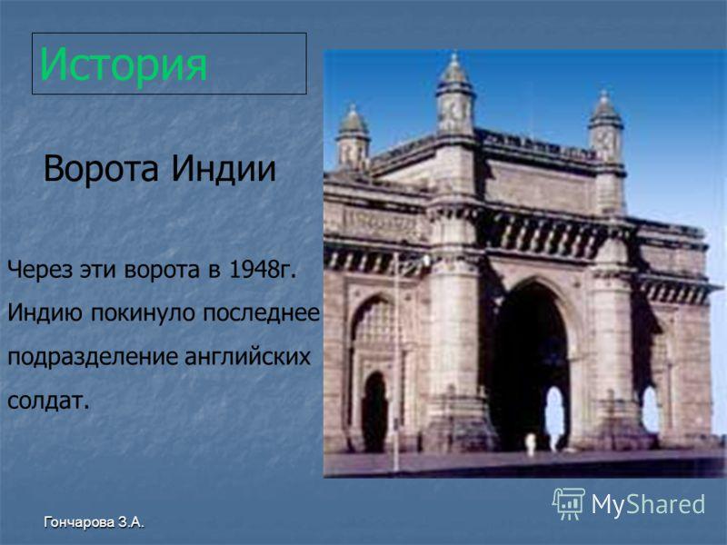 Гончарова З.А. История Ворота Индии Через эти ворота в 1948г. Индию покинуло последнее подразделение английских солдат.