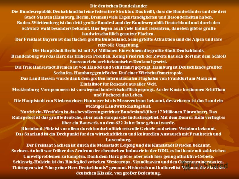 Die deutschen Bundeslander Die Bundesrepublik Deutschland hat eine federative Struktur. Das heißt, dass die Bundesländer und die drei Stadt-Staaten (Hamburg, Berlin, Bremen) viele Eigenstandigkeiten und Besonderheiten haben. Baden-Wiirttemberg ist da