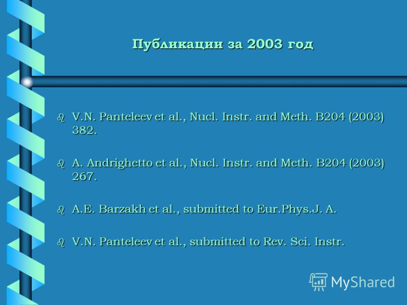 Публикации за 2003 год b V.N. Panteleev et al., Nucl. Instr. and Meth. B204 (2003) 382. b A. Andrighetto et al., Nucl. Instr. and Meth. B204 (2003) 267. b A.E. Barzakh et al., submitted to Eur.Phys.J. A. b V.N. Panteleev et al., submitted to Rev. Sci
