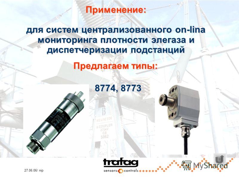 27.06.06/ nip Применение: для систем централизованного on-lina мониторинга плотности элегаза и диспетчеризации подстанций Предлагаем типы: 8774, 8773 8774, 8773