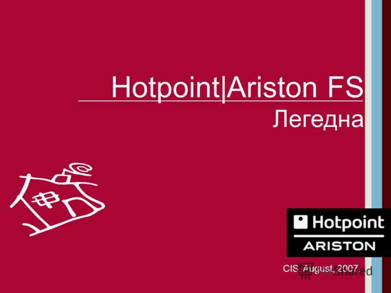 Hotpoint|Ariston FS Легедна CIS. August, 2007.