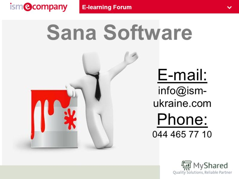 E-learning Forum Sana Software E-mail: info@ism- ukraine.com Phone: 044 465 77 10