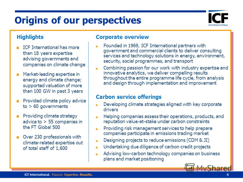 4 Origins of our perspectives Highlights ICF International has more than 18 years expertise advising governments and companies on climate change Market-leading expertise in energy and climate change; supported valuation of more than 100 GW in past 3