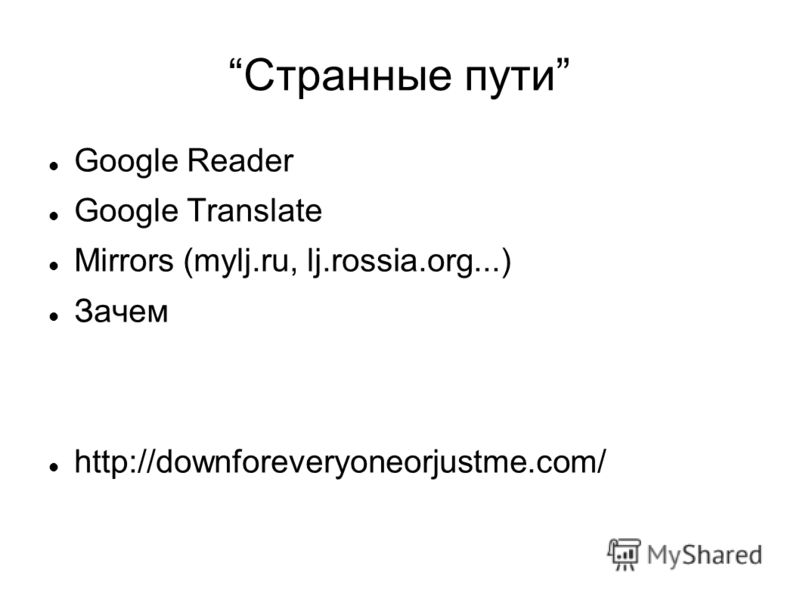 Странные пути Google Reader Google Translate Mirrors (mylj.ru, lj.rossia.org...) Зачем http://downforeveryoneorjustme.com/