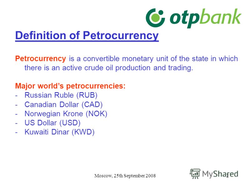 Moscow, 25th September 20082 Definition of Petrocurrency Petrocurrency is a convertible monetary unit of the state in which there is an active crude oil production and trading. Major worlds petrocurrencies: -Russian Ruble (RUB) -Canadian Dollar (CAD)