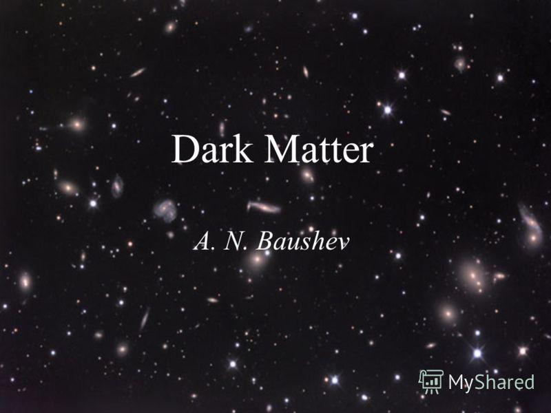 Dark Matter A. N. Baushev