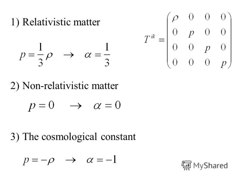 1)Relativistic matter 2)Non-relativistic matter 3)The cosmological constant