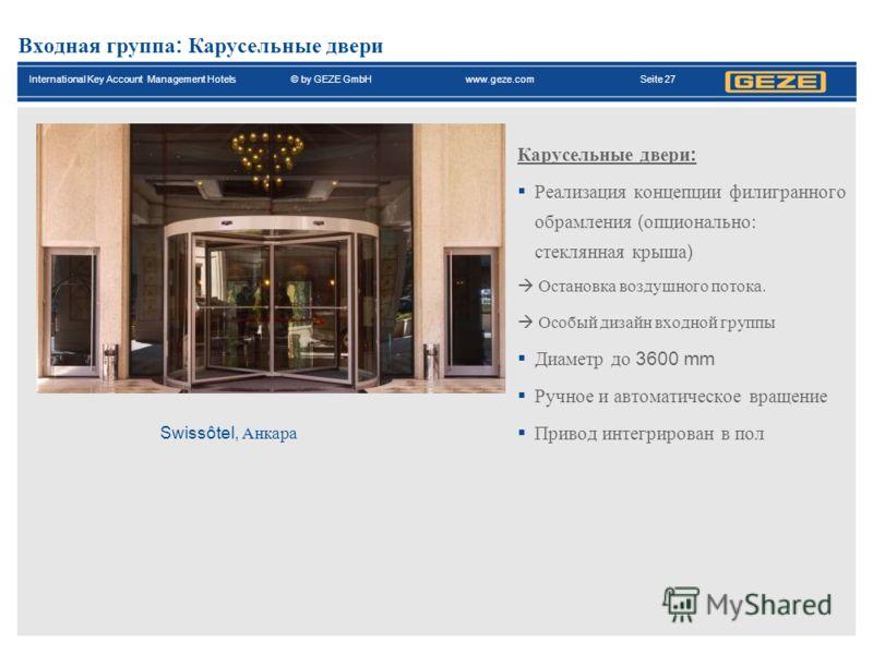 International Key Account Management Hotels© by GEZE GmbH www.geze.com Seite 27 Входная группа : Карусельные двери Swissôtel, Анкара Карусельные двери : Реализация концепции филигранного обрамления ( опционально: стеклянная крыша ) Остановка воздушно