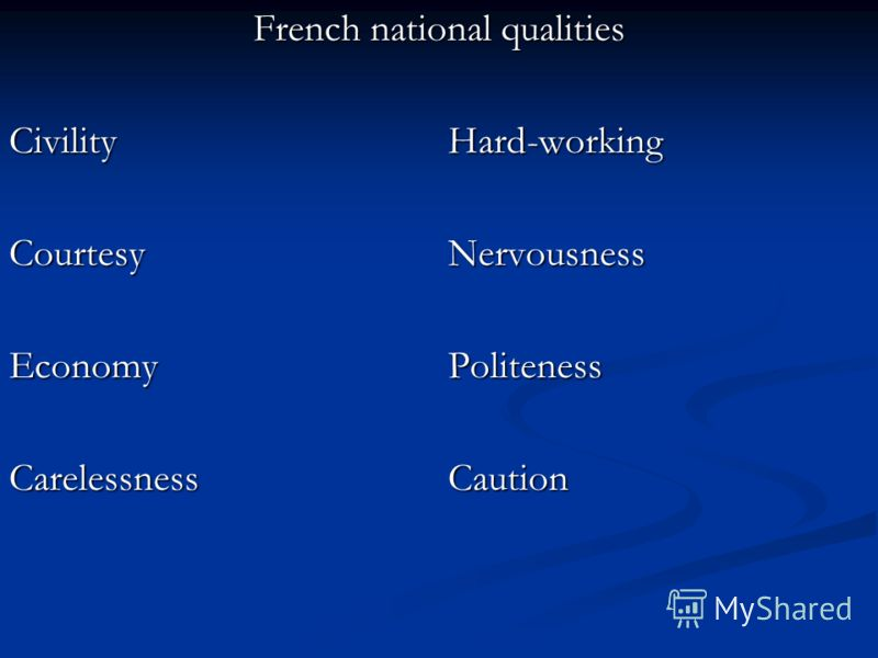 French national qualities CivilityHard-working CourtesyNervousness EconomyPoliteness CarelessnessCaution