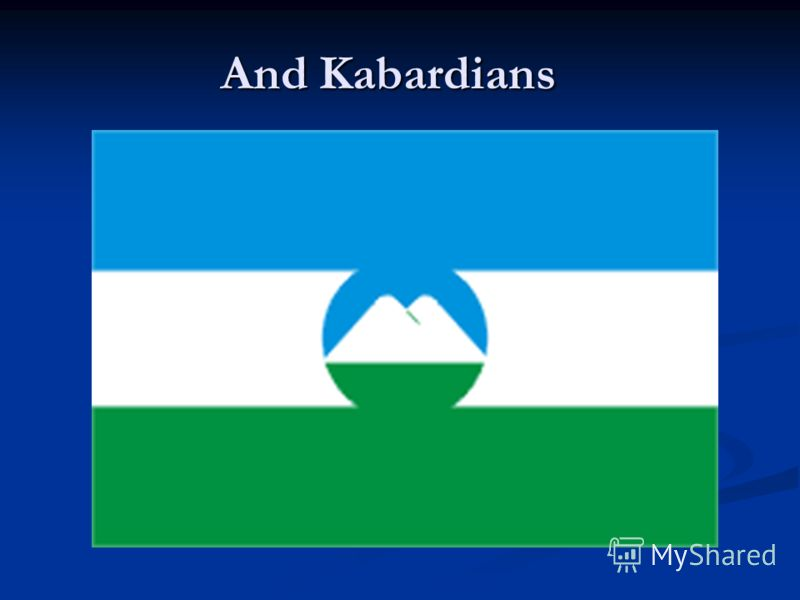 And Kabardians