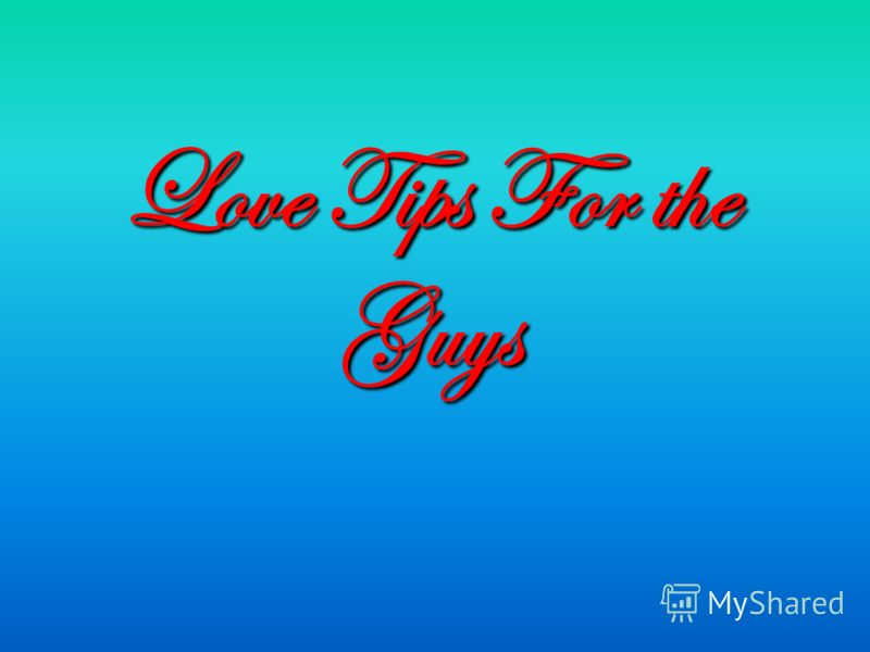 Love Tips For the Guys